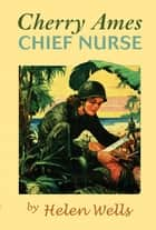 Cherry Ames, Chief Nurse ebook by Helen Wells