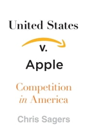 United States v. Apple - Competition in America ebook by Chris Sagers