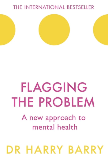 Flagging the Problem - A new approach to mental health ebook by Dr Harry Barry