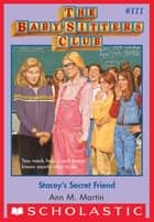The Baby-Sitters Club #111: Stacey's Secret Friend ebook by Ann M. Martin