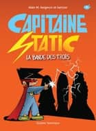 Capitaine Static 5 - La Bande des trois ebook by Alain M. Bergeron, Samuel Parent