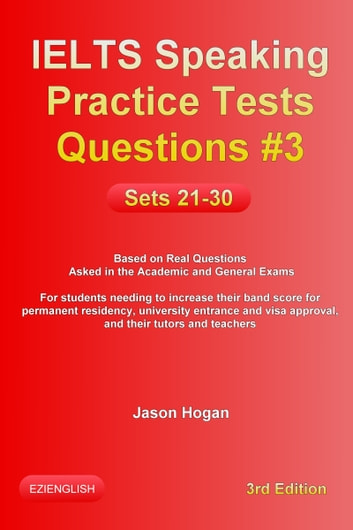 IELTS Speaking Practice Tests Questions #3  Sets 21-30  Based on Real  Questions asked in the Academic and General Exams