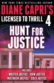 Licensed to Thrill 4 - Hunt For Justice Series Thrillers Books 4-7 ebook by Diane Capri