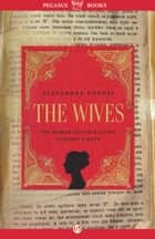 The Wives ebook by Alexandra Popoff