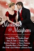 Mistletoe and Mayhem - A Regency Holiday Romance Anthology ebook by Cheryl Bolen, Heather Boyd, Alina K. Field,...