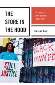 The Store in the Hood - A Century of Ethnic Business and Conflict ebook by Steven J. Gold