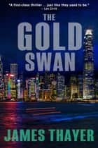 The Gold Swan - A Novel ebook by James S Thayer