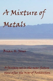 A Mixture of Metals ebook by Brian H Jones