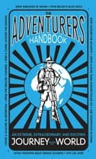 The Adventurers' Handbook - An Extreme, Extraordinary, and Exciting Journey Around the World ebook by Anita Ganeri, Dusan Pavlic