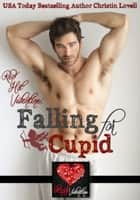 Falling for Cupid ebook by Christin Lovell