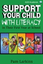 Support Your Child With Literacy ebook by Pam Larkins