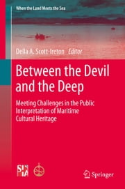 Between the Devil and the Deep - Meeting Challenges in the Public Interpretation of Maritime Cultural Heritage ebook by Della A. Scott-Ireton