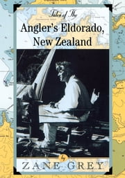 Tales of the Angler's Eldorado - New Zeland ebook by Zane Grey