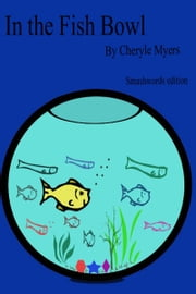 In the Fish Bowl ebook by Cheryle Myers