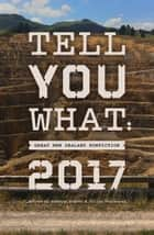 Tell You What - Great New Zealand Nonfiction 2017 ebook by Susanna Andrew, Jolisa Gracewood