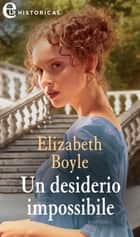 Un desiderio impossibile (eLit) - eLit eBook by Elizabeth Boyle
