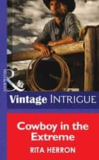 Cowboy in the Extreme (Mills & Boon Intrigue) (Bucking Bronc Lodge, Book 2) ebook by Rita Herron