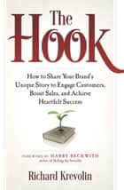 The Hook - How to Share Your Brand's Unique Story to Engage Customers, Boost Sales, and Achieve Heartfelt Success ebook by Richard Krevolin, Harry Beckwith