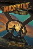 Max Tilt: Fire the Depths ebook by Peter Lerangis