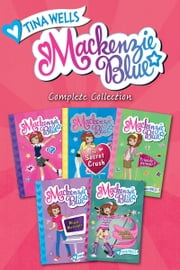 Mackenzie Blue Complete Collection - Mackenzie Blue, The Secret Crush, Friends Forever?, Mixed Messages, Double Trouble ebook by Tina Wells