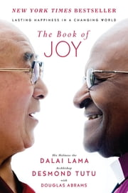 The Book of Joy - Lasting Happiness in a Changing World ebook by Dalai Lama,Desmond Tutu,Douglas Carlton Abrams