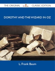 Dorothy and the Wizard in Oz - The Original Classic Edition ebook by Baum L