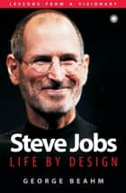 Steve Jobs: Life By Design ebook by George Beahm