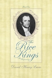 The Rice Kings - Book One, The beginning ebook by David Henry Lucas
