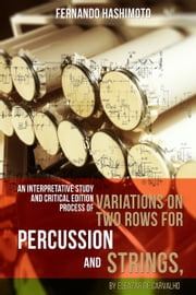 An Interpretative Study And Critical Edition Process Of Variations On Two Rows For Percussion And Strings, By Eleazar De Carvalho ebook by Fernando Hashimoto