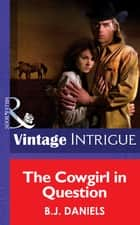 The Cowgirl in Question (Mills & Boon Intrigue) (McCalls' Montana, Book 1) 電子書 by B.J. Daniels