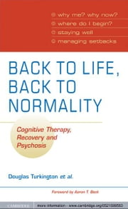 Back to Life, Back to Normality - Cognitive Therapy, Recovery and Psychosis ebook by Douglas Turkington,David Kingdon,Shanaya Rathod,Sarah K. J. Wilcock,Alison Brabban,Paul Cromarty,Robert Dudley,Richard Gray,Jeremy Pelton,Ron Siddle,Peter Weiden