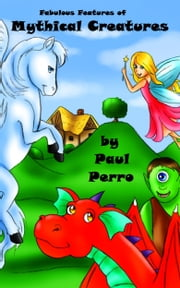 Fabulous Features of Mythical Creatures ebook by Paul Perro