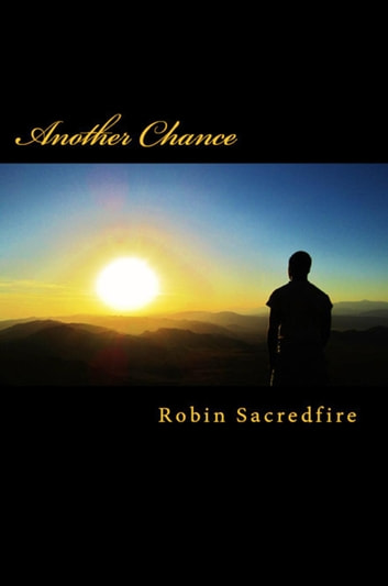Another Chance: A Guide to Change Your Life with Love ebook by Robin Sacredfire