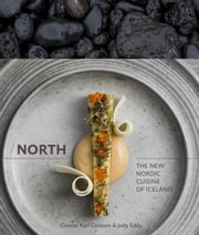 North - The New Nordic Cuisine of Iceland ebook by Gunnar Karl Gíslason,Jody Eddy,Rene Redzepi