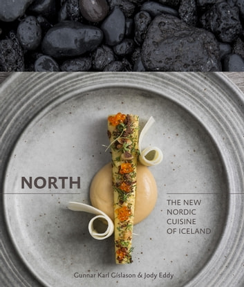 North - The New Nordic Cuisine of Iceland ebook by Gunnar Karl Gíslason,Jody Eddy