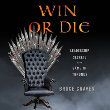 Win or Die - Leadership Secrets from Game of Thrones audiobook by Bruce Craven
