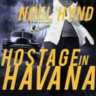 Hostage in Havana audiobook by Noel Hynd