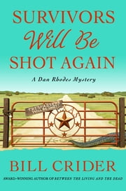 Survivors Will Be Shot Again - A Dan Rhodes Mystery ebook by Bill Crider