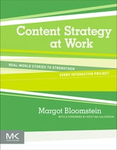 Content Strategy at Work - Real-world Stories to Strengthen Every Interactive Project ebook by Margot Bloomstein