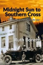 Midnight Sun to Southern Cross - Those who go and those who stay ebook by Ruth Bonetti