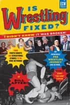 "Is Wrestling Fixed? I Didn't Know It Was Broken ebook by Bill Apter,Jerry ""The King"" Lawler"
