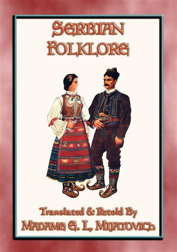 SERBIAN FOLKLORE - 26 Serbian children's folk and fairy tales - 26 Central European children's fairy tales and fables ebook by Anon E. Mouse,TRANSLATED and RETOLD by MADAME ELODIE L. MIJATOVICH