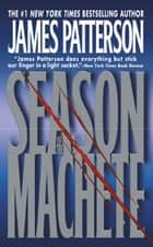 Season of the Machete ebook by James Patterson