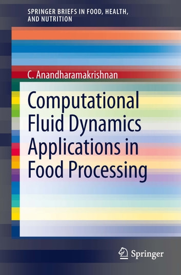 Computational Fluid Dynamics Applications in Food Processing ebook by C. Anandharamakrishnan
