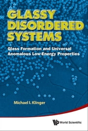 Glassy Disordered Systems - Glass Formation and Universal Anomalous Low-Energy Properties ebook by Michael I Klinger