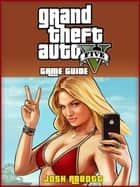 Grand Theft Auto Five Game Guide ebook door Josh Abbott, HIDDENSTUFF ENTERTAINMENT