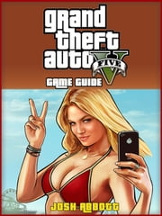 Grand Theft Auto Five Game Guide ebook by Josh Abbott, HIDDENSTUFF ENTERTAINMENT