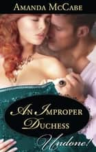 An Improper Duchess (Mills & Boon Historical Undone) ebook by Amanda McCabe