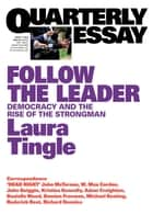 Quarterly Essay 71 Follow the Leader - Democracy and the Rise of the Strongman 電子書 by Laura Tingle