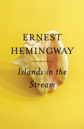 Islands in the Stream - A Novel ebook by Ernest Hemingway